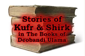 Stories of Kufr & shirk in the deobandi books