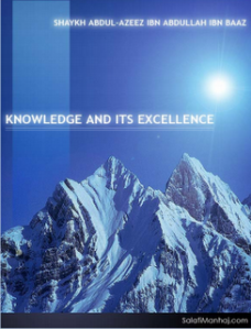Knowledge And It's Excellence by Shaykh Ibn Baaz