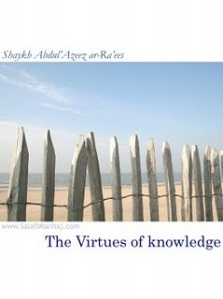 Virtues Of Knowledge Shaykh Abdul-Azeez ar-Ra'ees