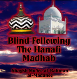Blind Following The Hanafi Madhab by Imaam Motiur Rahman salafee Ahle Hadith Bangladesh