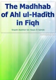 Madhab of Ahl al-Hadîth in FIqh by Mashoor Salman