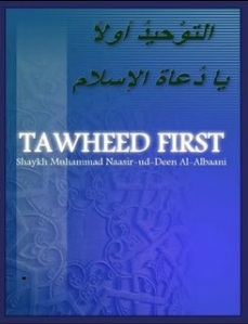 Tawheed first by Shaykh Naasir ud Deen al Albaani