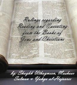 Reading the books of the Jews and Christians by Shaikh Uthaimeen, Mashur Salman and Yahyaa al-Hajoori