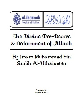 The Divine Pre-Decree & Ordainment Of Allaah by Sheikh Muhammed Saleh al-Uthaimeen