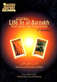 Life in al-Barzakh from Death Until Resurrection Sheikh Muhammad al-jibaly