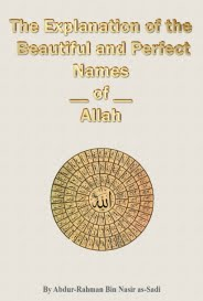 The Explanation of The Beautiful and Perfect Names of Allah by Shaykh Abdur-Rahman bin Naasir al-Sa'di