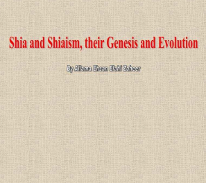 Shia And Shiasm, Their Genesis And Evolution by Shaykh Ehsan Elahi Zaheer