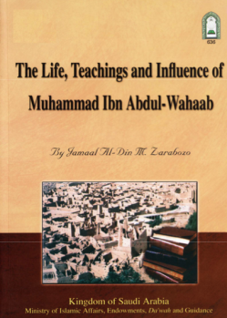The Life, Teachings and Influence of Muhammad ibn Abdul-Wahhab