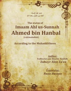 The status of Imaam Ahlus Sunnah Ahmad bin Muhammed Hanbali according to the Muhadditheen